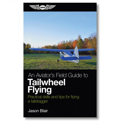 An Aviator's Field Guide to Tailwheel Flying