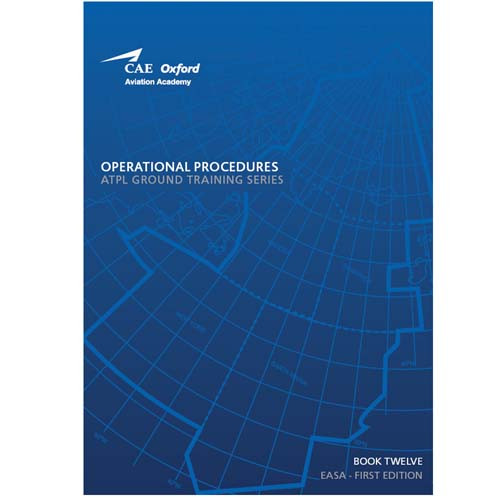 CAE Oxford ATPL Manual - Operational Procedures - Book 12